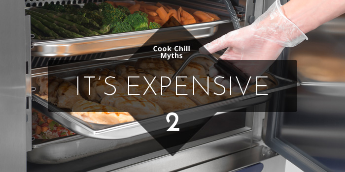 Cook Chill Myths - It's Expensive