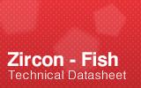 Zircon Fish Technical Datasheet.