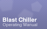 Blast Chiller Operating Manual.