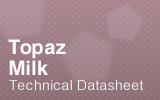 Topaz Milk Datasheet.