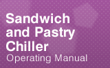 Sandwich and Pastry Chiller Operating Manual.