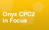 Onyx CPC2 In Focus.